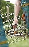 Cómo Iniciar Tu Huerto Orgánico Familiar: del Sueño a la Celebración (Spanish Edition)
