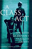 img - for A Class Act: Myth of Britain's Classless Society book / textbook / text book