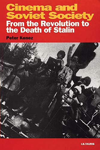 Cinema and Soviet Society: From the Revolution to the Death of Stalin (KINO - The Russian and Soviet Cinema)