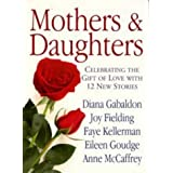 Mothers and Daughters: Celebrating the Gift of Love with 12 New Stories