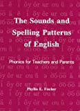The Sounds and Spelling Patterns of English, Phyllis E. Fischer, 1881929019