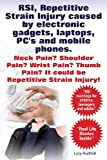 Rsi, Repetitive Strain Injury Caused by Electronic Gadgets, Laptops, Pc's and Mobile Phones. Neck Pain? Shoulder Pain? Wrist Pain? Thumb Pain? It Coul, Lucy Rudford, 1909151661
