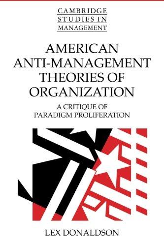 American Anti-Management Theories of Organization: A Critique Of Paradigm Proliferation (Cambridge Studies in Management
