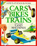How Cars, Bikes, Trains and Other Land Machines Work (How Things Work)