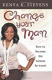 Change Your Man, Kenya Stevens, 0980166330