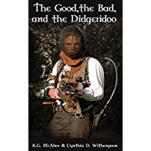 The Good, the Bad and the Didgeridoo: A steampunk adventure.