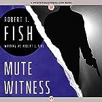 Mute Witness | Robert L. Fish