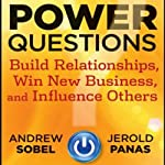 Power Questions: Build Relationships, Win New Business, and Influence Others | Andrew Sobel,Jerold Panas