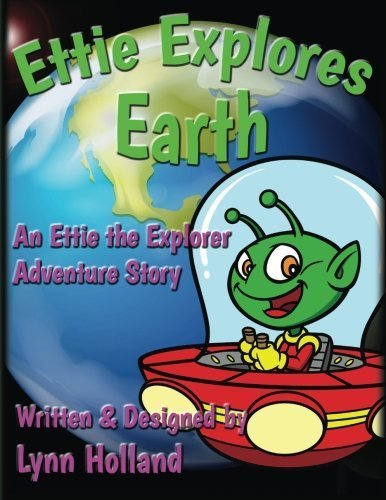 Ettie Explores Earth: An Ettie the Explorer Adventure Story (Volume 1) by Lynn Holland (2014-10-30)