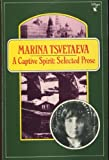 A Captive Spirit : Selected Prose, Tsvetaeva, Marina I., 0860683974