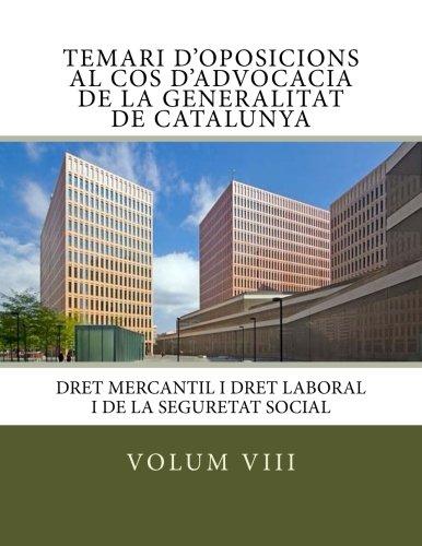 Volum VIII Temari Oposicions Cos Advocacia Generalitat de Catalunya: Dret Mercantil i Dret Laboral i de la Seguretat Social (Temari d'oposicions al ... de Catalunya) (Volume 8) (Catalan Edition)