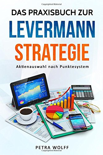 Das Praxisbuch zur Levermann-Strategie: Aktienauswahl nach Punktesystem Taschenbuch – 28. August 2017 Petra Wolff 1975615522