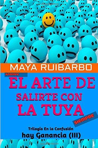 Aprende el arte de... darte el gustazo (Trilogia En la Confusion hay Ganancia) (Volume 3) (Spanish Edition) [Maya Ruibarbo] (Tapa Blanda)
