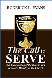 The Call to Serve: An Examination of the Deacon and Servant's Ministry in the Church