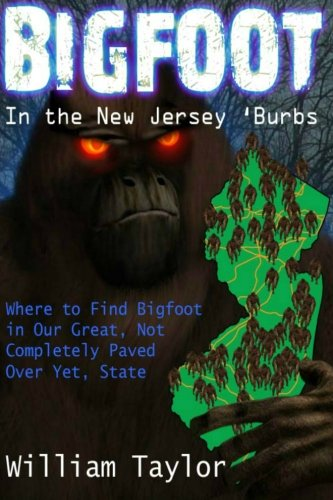Bigfoot In the New Jersey 'Burbs (Black & White): Where to Find Bigfoot in Our Great, Not Completely Paved Over Yet, State