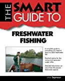 The Smart Guide to Freshwater Fishing