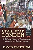 img - for Civil War London: A Military History of London under Charles I and Oliver Cromwell (Century of the Soldier) book / textbook / text book