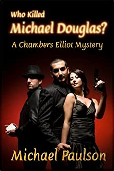 Who Killed Michael Douglas: A Chambers Elliot Mystery: Volume 1