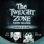 Nothing in the Dark: The Twilight Zone Radio Dramas | George Clayton Johnson