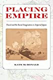 "Kate McDonald, ""Placing Empire: Travel and the Social Imagination in Imperial Japan"" (U California Press, 2017)"