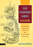 Eight Extraordinary Channels - Qi Jing Ba Mai: A Handbook for Clinical Practice and Nei Dan Inner Meditation (English Edition)