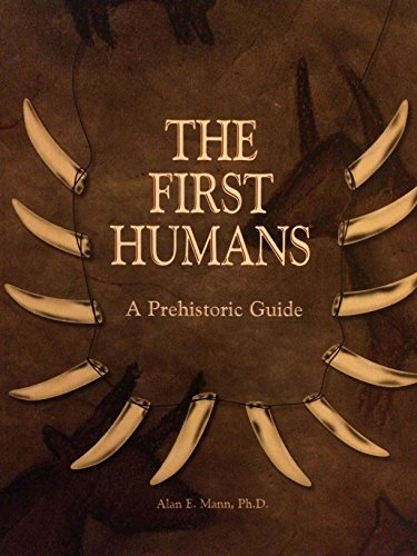 The First Humans:  A Prehistoric Guide