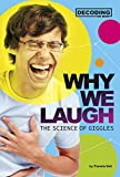 Why We Laugh: The Science of Giggles (Decoding the Mind)
