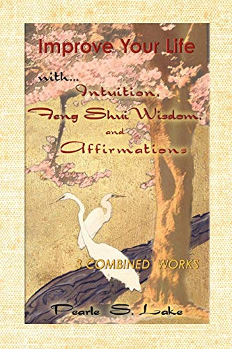 Book: Improve Your Life with Intuition, Feng Shui Wisdom, and Affirmations by Pearle S. Lake