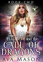 Elizabeth and the Call of Dragons: a Paranormal Romance (Fated Alpha Book 2)