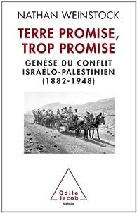 Terre Promise, trop promise : Genèse du conflit israélo-palestinien, 1882-1948 par Nathan Weinstock