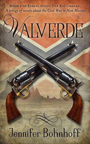 Valverde: Book 1 of Rebels Along The Rio Grande: A trilogy of novels about the Civil War in New Mexico by [Bohnhoff, Jennifer]