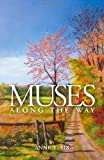 Muses along the Way, Anne T. Six, 1412043409