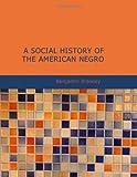A Social History of the American Negro, Benjamin Brawley, 1434622967