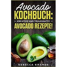 Avocado Kochbuch! ✅ Kreative und traumhafte Avocado Rezepte! ✅ (Avocado Schneider, Avocado Buch, Kochen) (German Edition)