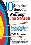 10 Inisder Secrets to a Winning Job Search: Everything You Need to Get the Job You Want in 24 Hours or Less