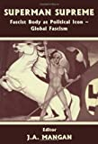 img - for Superman Supreme: Fascist Body as Political Icon - Global Fascism (Sport in the Global Society) book / textbook / text book