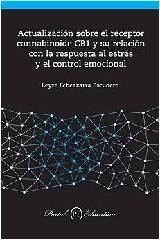 Book Actualización sobre el receptor cannabinoide CB1 y su relación con la respuesta al estrés y el control emocional