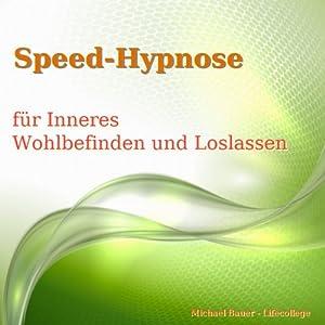 Speed-Hypnose für Inneres Wohlbefinden und Loslassen Hörbuch