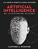 img - for Artificial Intelligence: An Illustrated History: From Medieval Robots to Neural Networks (Sterling Illustrated Histories) book / textbook / text book