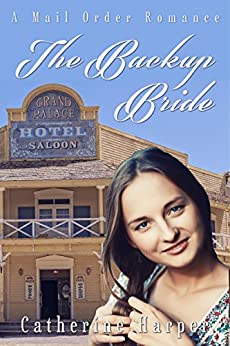 Mail Order Bride - The Backup Bride - American Mail Order Bride Western Romance (American Mail Order Brides Series Book 1) by [Harper, Catherine]
