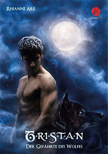 Der Gefährte des Wolfes 1: Tristan Taschenbuch – 15. Dezember 2012 Rhianne Aile Julie Biedermann Cursed Verlag 394245114X