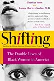 img - for Shifting: The Double Lives of Black Women in America by Charisse Jones (2004-07-27) book / textbook / text book