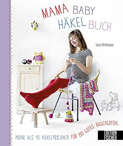 Mama-Baby-Häkelbuch: Mehr als 40 Häkelprojekte für ein gutes ...