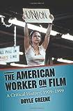 The American Worker on Film, Doyle Greene, 0786447346