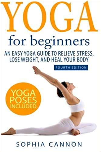 Yoga For Beginners: An Easy Yoga Guide To Relieve Stress ...