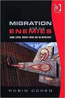 Migration and its Enemies: Global Capital, Migrant Labour and the Nation-State (Research in Migration and Ethnic Relations Series)