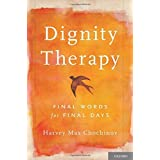 Dignity Therapy: Final Words for Final Days by Harvey Max Chochinov (2011-12-14)