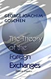 The Theory of the Foreign Exchanges, Goschen, George Joachim, 1402178212