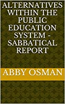ALTERNATIVES WITHIN THE PUBLIC EDUCATION SYSTEM - SABBATICAL REPORT