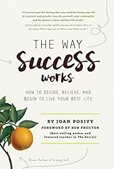 The Way Success Works: How to Decide, Believe, and Begin to Live Your Best Life (English Edition) de [ Joan Posivy]